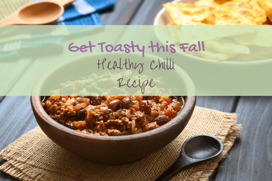 Get Toasty This Fall – Healthy Chilli Recipe