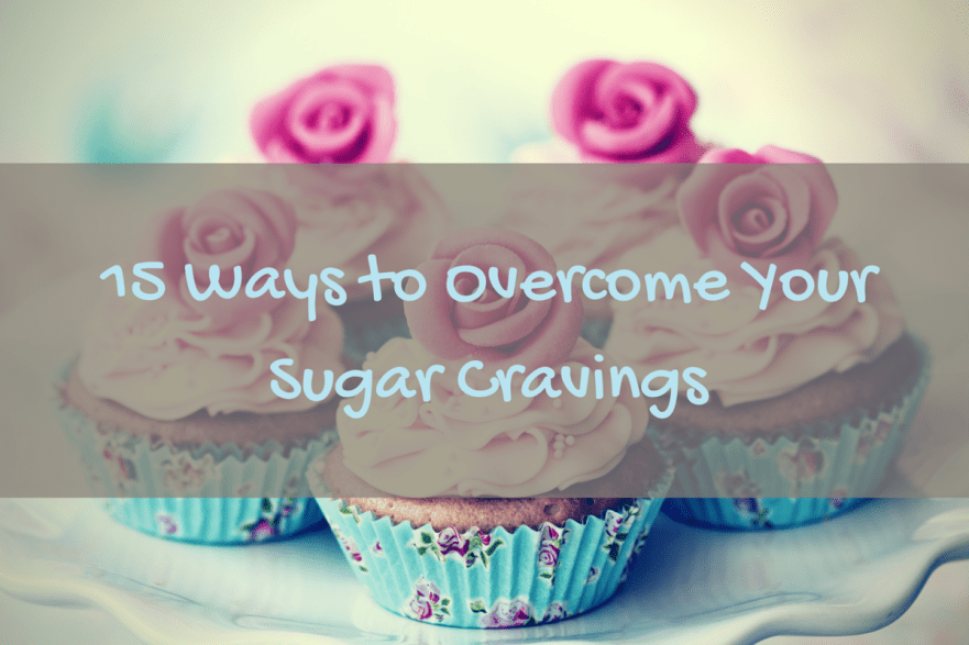 15 Ways to overcome your sugar cravings