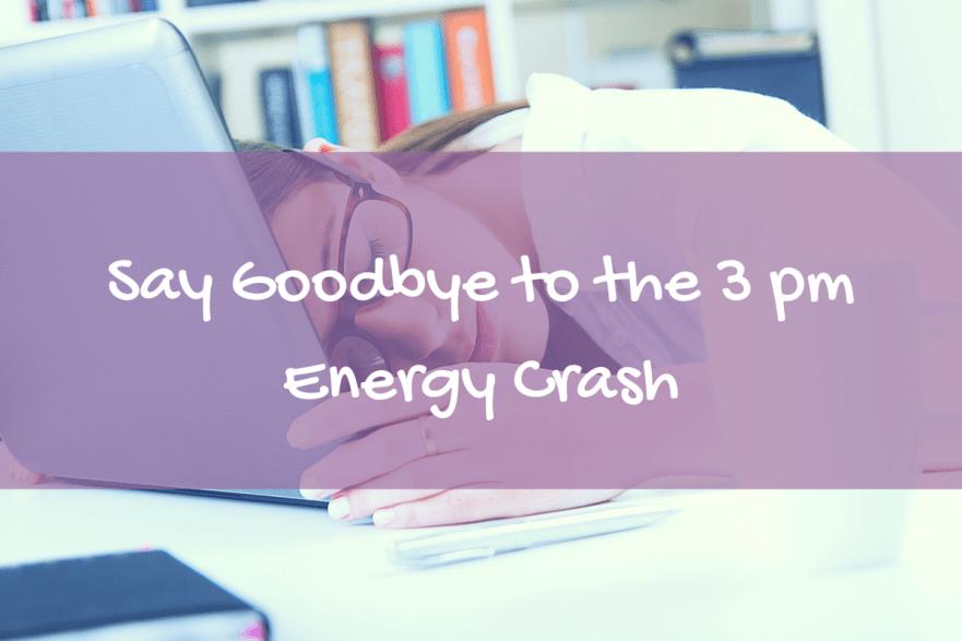 Say goodbye to the 3 pm energy crash