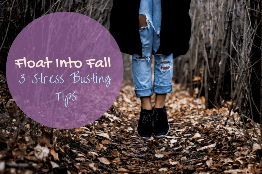 Float into Fall – 3 Stress Busting Tips